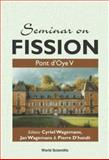 Seminar on Fission : Pont d'Oye v Castle of Pont d'Oye, Hahay-la-Neuve, Belgium 16-19 September 2003, Cyriel Wagemans, Jan Wagemans, Pierre D'Hondt, 9812387927