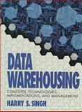 Data Warehousing : Concepts, Technology and Applications, Singh, Harry S., 013591793X