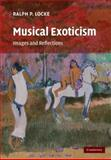 Musical Exoticism : Images and Reflections, Locke, Ralph P., 0521877938