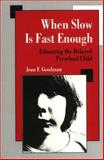 When Slow Is Fast Enough : Educating the Delayed Preschool Child, Goodman, Joan F., 0898627931