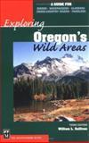 Exploring Oregon's Wild Areas, William L. Sullivan, 0898867932