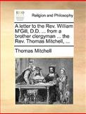 A Letter to the Rev William M'Gill, D D from a Brother Clergyman the Rev Thomas Mitchell, Thomas Mitchell, 1170467938