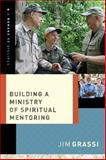 Building a Ministry of Spiritual Mentoring, Jim Grassi, 1401677932