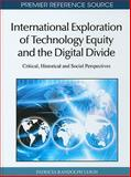 International Exploration of Technology Equity and the Digital Divide : Critical, Historical and Social Perspectives, Patricia Randolph Leigh, 1615207937