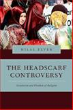 The Headscarf Controversy : Secularism and Freedom of Religion, Elver, Hilal, 0199367930