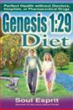 Genesis 1-29 Diet : Perfect Health Without Doctors, Hospitals, or Pharmaceutical Drugs:29 Diet, Esprit, Soul, 0984127933