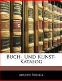 Buch- Und Kunst-Katalog, Volume 12, part 1, Adolph Russell, 1144027934