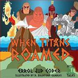 When Titans Roamed, Errol Coder, 1470117932