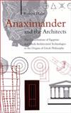 Anaximander and the Architects : The Contributions of Egyptian and Greek Architectural Technologies to the Origins of Greek Philosophy, Hahn, Robert, 0791447936