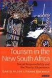 Tourism in the New South Africa : Social Responsibility and the Tourist Experience, Allen, Garth and Brennan, Frank, 1860647936