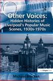 Other Voices : The Hidden Histories of Liverpool's Music Scenes, 1930-1976, Brocken, Michael, 0754667936
