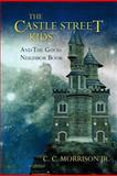The Castle Street Kids and the Good Neighbor Book, C. Morrison, 1475147937
