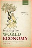 Securing the World Economy : The Reinvention of the League of Nations, 1920-1946, Clavin, Patricia, 0199577935
