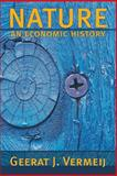 Nature : An Economic History, Vermeij, Geerat J., 069112793X