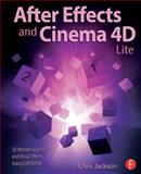 After Effects and Cinema 4D Lite : 3D Motion Graphics and Visual Effects Using CINEWARE, Jackson, Chris, 1138777935