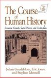 The Course of Human History : Economic Growth, Social Process and Civilization, Goudsblom, Johan and Jones, Eric, 1563247933