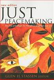 Just Peacemaking : The New Paradigm for the Ethics of Peace and War, Stassen, Glen Harold, 082981793X
