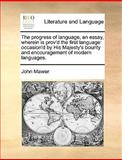 The Progress of Language, an Essay, Wherein Is Prov'D the First Language, John Mawer, 1170037933