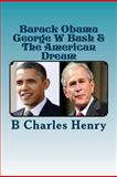 Barack Obama George W Bush and the American Dream, B. Henry, 1477657932