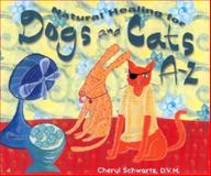 Natural Healing for Dogs and Cats A-Z, Cheryl Schwartz, 1561707937
