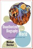 An Unauthorized Biography of the World, Michael Riordon, 1896357938