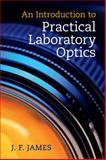 An Introduction to Practical Laboratory Optics, James, J. F., 1107687934