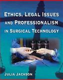Ethics, Legal Issues and Professionalism in Surgical Technology, Jackson, Julia A., 1401857930