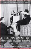 Theorizing Practice : Redefining Theatre History, Holland, Peter, 1403907935