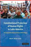 Constitutional Protection of Human Rights in Latin America : A Comparative Study of Amparo Proceedings, Brewer-Carías, Allan R., 1107677939