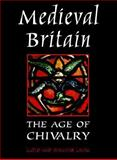 Medieval Britain : The Age of Chivalry, Laing, Lloyd Robert, 0312217935