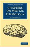 Chapters on Mental Physiology, Holland, Henry, 1108037933
