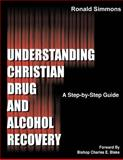 Understanding Christian Drug and Alcohol Recovery, Ronald Simmons, 1475027931