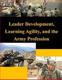 Leader Development, Learning Agility, and the Army Profession, United States United States Army War College, 1500457930