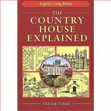 The Country House Explained, Yorke, Trevor, 1853067938