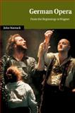 German Opera : From the Beginnings to Wagner, Warrack, John, 0521027934