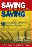 Saving Our Students, Saving Our Schools : 50 Proven Strategies for Helping Underachieving Students and Improving Schools, Barr, Robert D., 1412957931