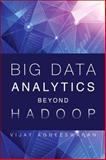 Big Data Analytics Beyond Hadoop : Real-Time Applications with Storm, Spark, and More Hadoop Alternatives, Agneeswaran, Vijay, 0133837947