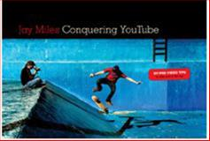 Conquering You Tube, Jay Miles, 1932907947