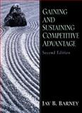 Gaining and Sustaining Competitive Advantage, Barney, Jay B., 0130307947