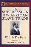 The Suppression of the African Slave-Trade to the United States of America, 1638-1870, W. E. B. Du Bois, 0199957940