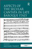 Aspects of the Secular Cantata in Late Baroque Italy, Talbot, Michael, 0754657949