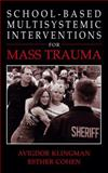 School-Based Multisystemic Interventions for Mass Trauma, Klingman, Avigdor and Cohen, Esther, 1461347947