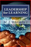 Leadership for Learning, M. J. Bromley, 1478347945