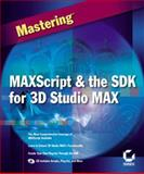 Mastering MAXScript and the SDK for 3D Studio MAX, Bicalho, Alexander and Feltman, Simon, 0782127940