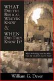 What Did the Biblical Writers Know and When Did They Know It? : What Archaeology Can Tell Us about the Reality of Ancient Israel, Dever, William G., 0802847943