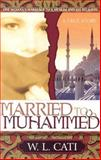 Married to Muhammed, W. L. Cati, 0884197948