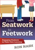 From Seatwork to Feetwork : Engaging Students in Their Own Learning, Nash, Ron, 1412997941