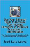 Use Your Bilingual Skills to Increase Your Income. Specialize in MEDICAL Translation/Interpretation, Jose Leyva, 1492267945