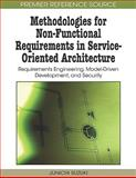 Methodologies for Non-Functional Requirements in Service-Oriented Architecture : Requirements Engineering, Model-Driven Development, and Security, Suzuki, Junichi, 1605667943
