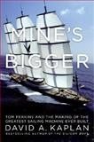 Mine's Bigger, David A. Kaplan, 0061227943